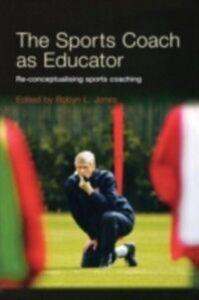 Ebook in inglese Sports Coach as Educator -, -