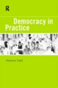 Foto Cover di Democracy in Practice, Ebook inglese di Helena Catt, edito da Taylor and Francis