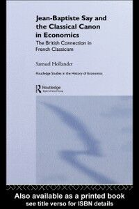 Ebook in inglese Jean-Baptiste Say and the Classical Canon in Economics Hollander, Samuel