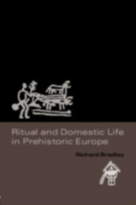 Ebook in inglese Ritual and Domestic Life in Prehistoric Europe Bradley, Richard