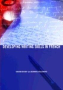 Ebook in inglese Developing Writing Skills in French Bishop, Graham , Haezewindt, Bernard