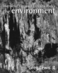 Ebook in inglese Instructor's Manual to Chris Park's The Environment Lewis, Greg