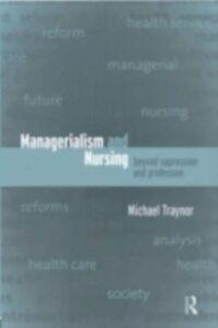 Foto Cover di Managerialism and Nursing, Ebook inglese di Michael Traynor, edito da Taylor and Francis