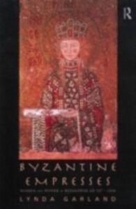 Foto Cover di Byzantine Empresses, Ebook inglese di Lynda Garland, edito da Taylor and Francis