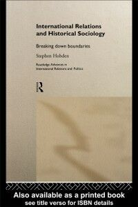 Foto Cover di International Relations and Historical Sociology, Ebook inglese di Stephen Hobden, edito da Taylor and Francis