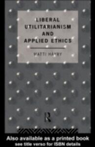 Foto Cover di Liberal Utilitarianism and Applied Ethics, Ebook inglese di Matti Hayry, edito da Taylor and Francis