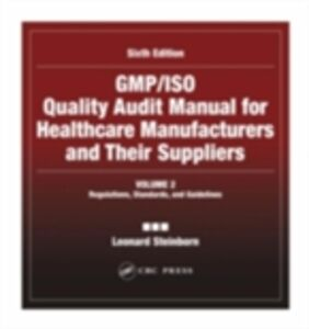 Foto Cover di GMP/ISO Quality Audit Manual for Healthcare Manufacturers and Their Suppliers, (Volume 2 - Regulations, Standards, and Guidelines), Ebook inglese di Leonard Steinborn, edito da CRC Press