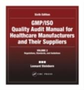 GMP/ISO Quality Audit Manual for Healthcare Manufacturers and Their Suppliers, (Volume 2 - Regulations, Standards, and Guidelines)