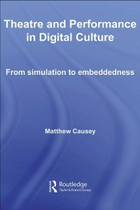 Ebook in inglese Theatre and Performance in Digital Culture Causey, Matthew