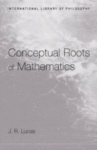 Ebook in inglese Conceptual Roots of Mathematics Lucas, J.R.