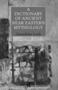 Ebook in inglese Dictionary of Ancient Near Eastern Mythology Leick, Dr Gwendolyn