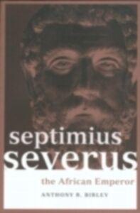 Foto Cover di Septimius Severus, Ebook inglese di Anthony R Birley,Anthony R. Birley, edito da Taylor and Francis