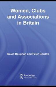 Foto Cover di Women, Clubs and Associations in Britain, Ebook inglese di David Doughan,Peter Gordon, edito da Taylor and Francis