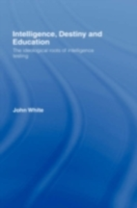 Ebook in inglese Intelligence, Destiny and Education White, John