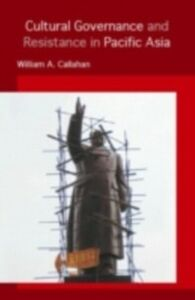 Ebook in inglese Cultural Governance and Resistance in Pacific Asia Callahan, William A.