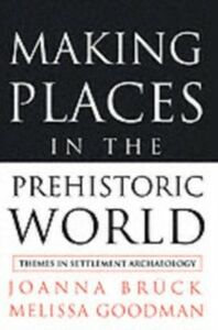 Foto Cover di Making Places in the Prehistoric World, Ebook inglese di Joanna Bruck,Melissa Goodman, edito da Taylor and Francis