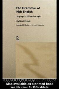 Foto Cover di Grammar of Irish English, Ebook inglese di Markku Filppula, edito da Taylor and Francis