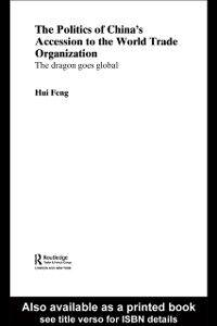 Foto Cover di Politics of China's Accession to the World Trade Organization, Ebook inglese di Hui Feng, edito da Taylor and Francis