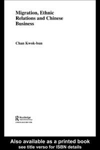 Ebook in inglese Migration, Ethnic Relations and Chinese Business Chan, Kwok-bun
