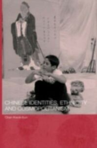 Foto Cover di Chinese Identities, Ethnicity and Cosmopolitanism, Ebook inglese di Kwok-bun Chan, edito da Taylor and Francis