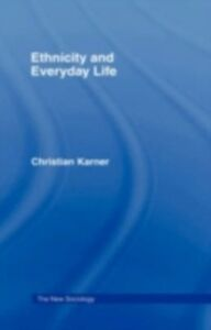 Foto Cover di Ethnicity and Everyday Life, Ebook inglese di Christian Karner, edito da Taylor and Francis