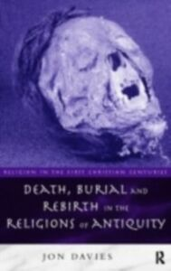 Foto Cover di Death, Burial and Rebirth in the Religions of Antiquity, Ebook inglese di Jon Davies, edito da Taylor and Francis