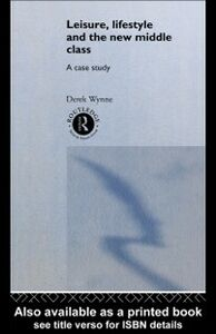 Ebook in inglese Leisure, Lifestyle and the New Middle Class Wynne, Derek