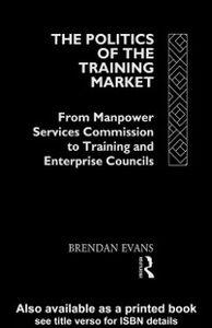 Ebook in inglese Politics of the Training Market Evans, Brendan