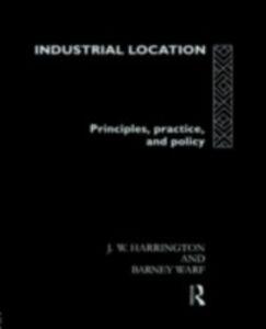 Foto Cover di Industrial Location, Ebook inglese di James W. Harrington,Barney Warf, edito da Taylor and Francis