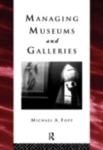 Foto Cover di Managing Museums and Galleries, Ebook inglese di Michael Fopp, edito da Taylor and Francis