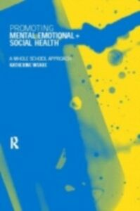 Ebook in inglese Promoting Mental, Emotional and Social Health Weare, Katherine