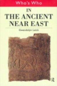 Ebook in inglese Who's Who in the Ancient Near East Leick, Dr Gwendolyn , Leick, Gwendolyn