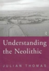 Ebook in inglese Understanding the Neolithic Thomas, Julian