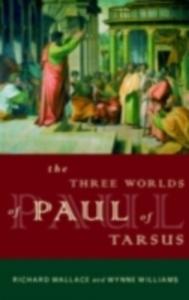 Ebook in inglese Three Worlds of Paul of Tarsus Wallace, Richard , Williams, Wynne