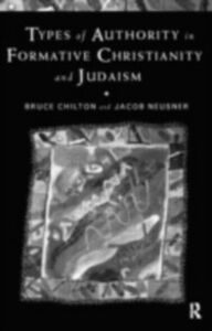 Ebook in inglese Types of Authority in Formative Christianity and Judaism Chilton, Bruce , Neusner, Jacob