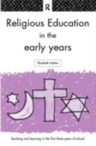 Foto Cover di Religious Education in the Early Years, Ebook inglese di Dr Elizabeth Ashton, edito da Taylor and Francis