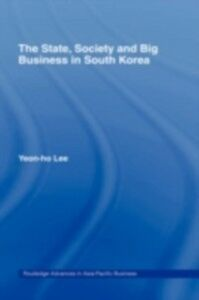 Foto Cover di State, Society and Big Business in South Korea, Ebook inglese di Yeon-Ho Lee, edito da Taylor and Francis