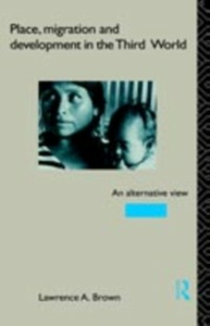 Ebook in inglese Place, Migration and Development in the Third World Brown, Lawrence A.