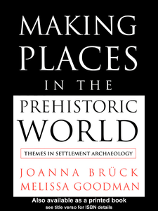 Ebook in inglese Making Places in the Prehistoric World Bruck, Joanna , Goodman, Melissa