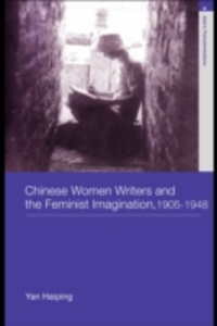 Ebook in inglese Chinese Women Writers and the Feminist Imagination, 1905-1948 Yan, Haiping