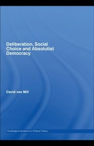 Ebook in inglese Deliberation, Social Choice and Absolutist Democracy Mill, David van