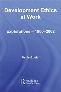 Foto Cover di Development Ethics at Work, Ebook inglese di Denis Goulet, edito da Taylor and Francis