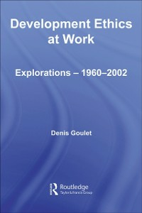 Ebook in inglese Development Ethics at Work Goulet, Denis