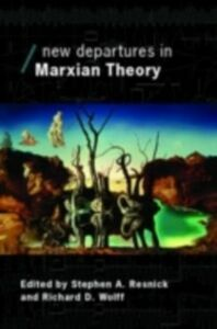 Foto Cover di New Departures in Marxian Theory, Ebook inglese di Stephen Resnick,Richard Wolff, edito da Taylor and Francis