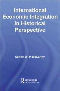 Ebook in inglese International Economic Integration in Historical Perspective McCarthy, Dennis Patrick