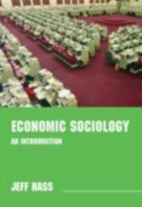 Foto Cover di Economic Sociology, Ebook inglese di Jeff Hass, edito da Taylor and Francis