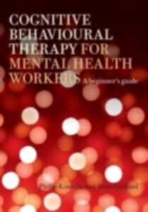 Ebook in inglese Cognitive Behavioural Therapy for Mental Health Workers Garland, Anne , Kinsella, Philip