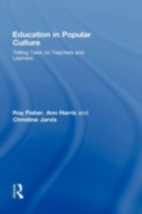 Ebook in inglese Education in Popular Culture Fisher, Roy , Harris, Ann , Jarvis, Christine