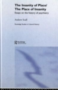 Ebook in inglese Insanity of Place / The Place of Insanity Scull, Andrew