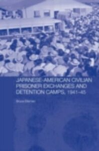 Foto Cover di Japanese-American Civilian Prisoner Exchanges and Detention Camps, 1941-45, Ebook inglese di Bruce Elleman, edito da Taylor and Francis
